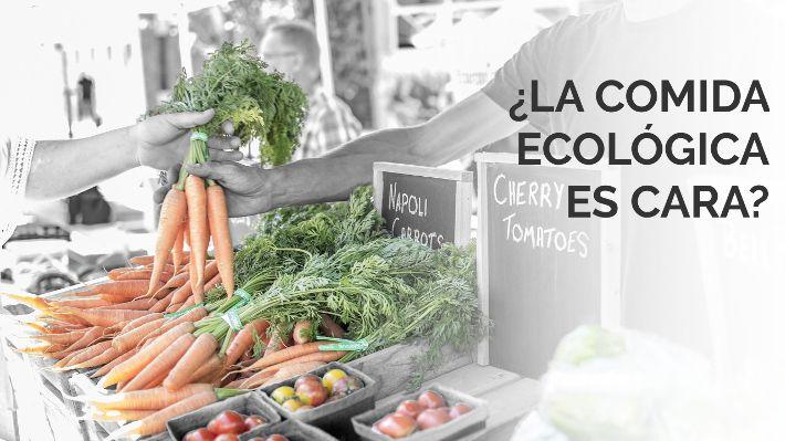 ¿La comida ecológica es cara? Rompiendo el mito