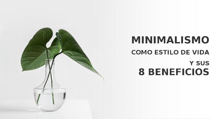 Minimalismo y sus 8 beneficios