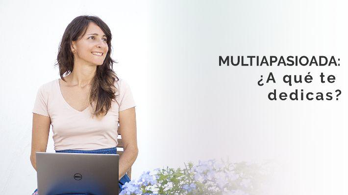 Multiapasionada: ¿A qué te dedicas?